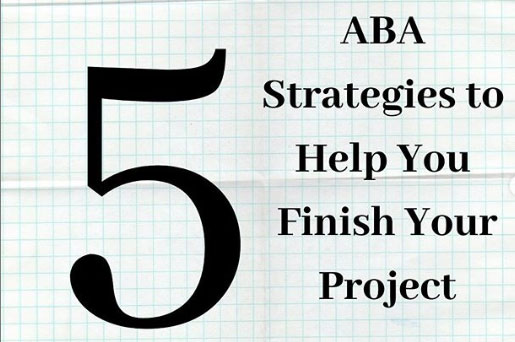 aba strategies to help you finish your project